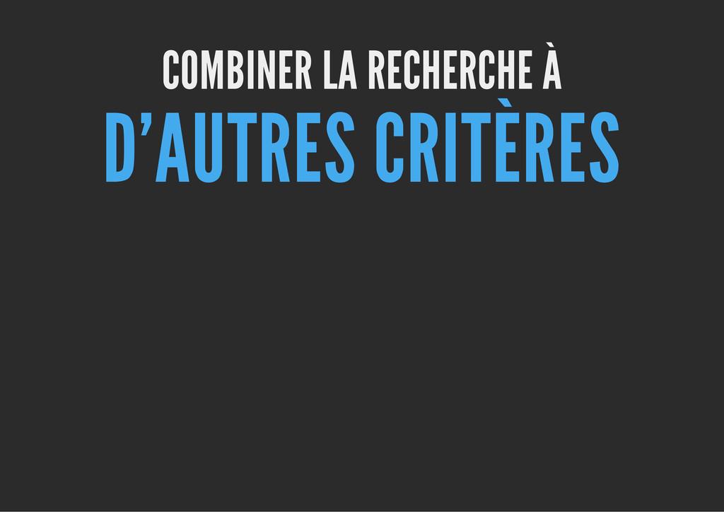 COMBINER LA RECHERCHE À D'AUTRES CRITÈRES