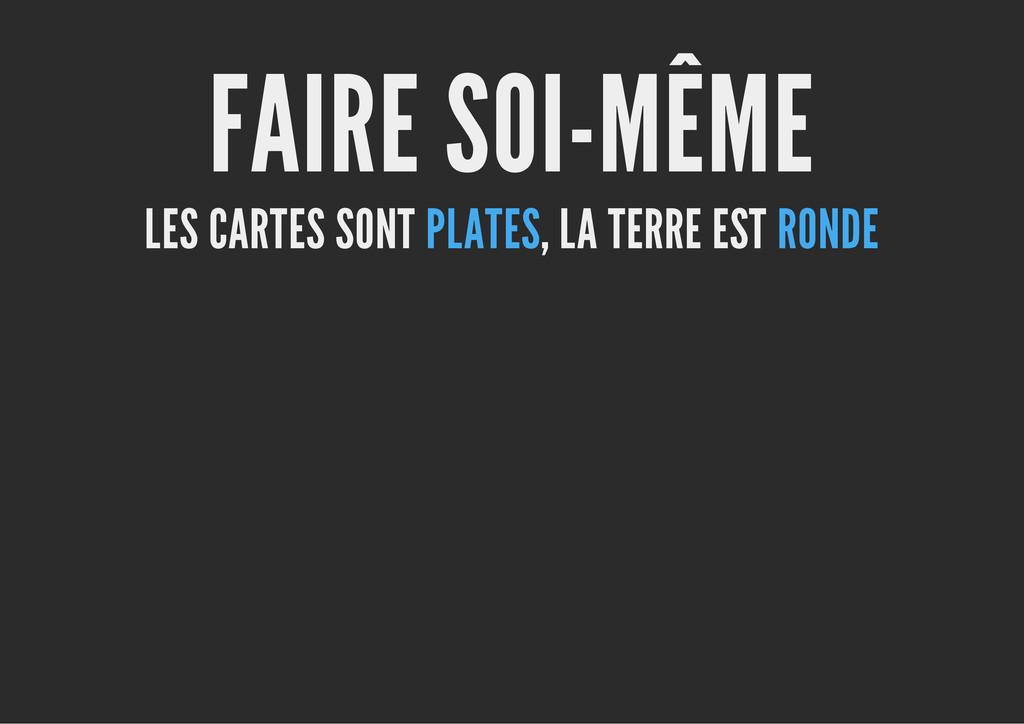 FAIRE SOI-MÊME LES CARTES SONT PLATES, LA TERRE...