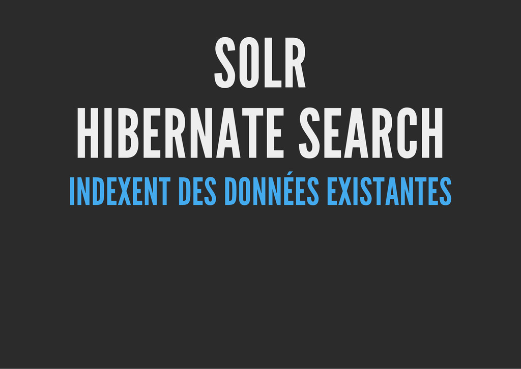 SOLR HIBERNATE SEARCH INDEXENT DES DONNÉES EXIS...