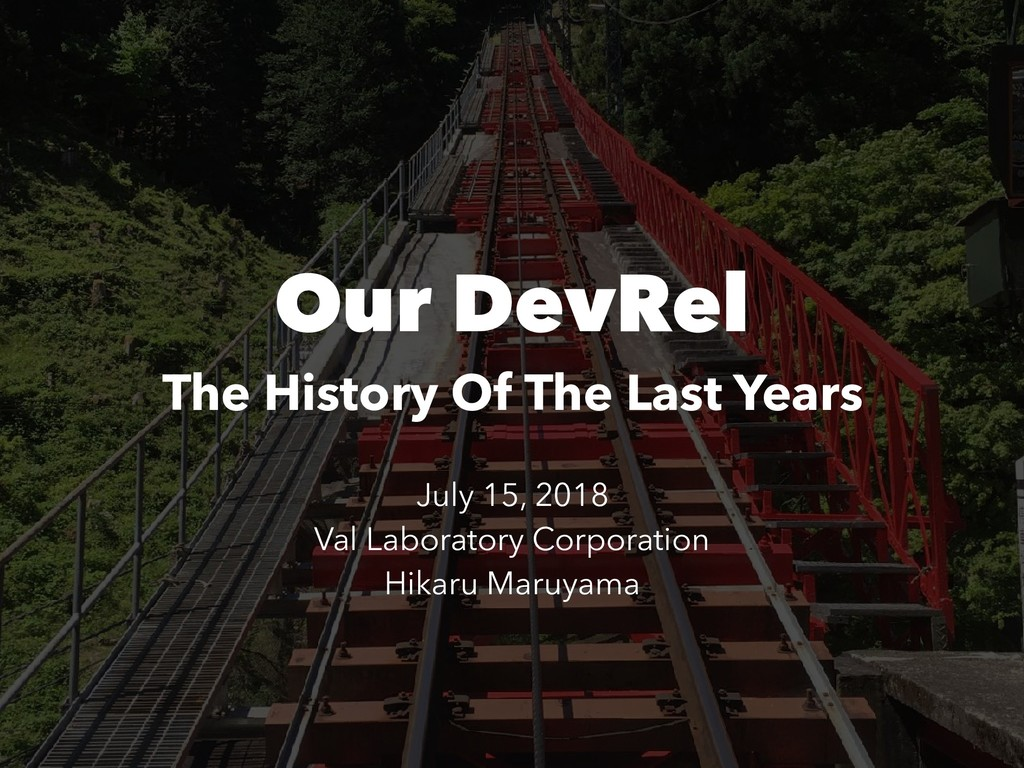 Our DevRel The History Of The Last Years July 1...