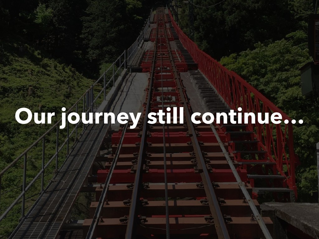 Our journey still continue…