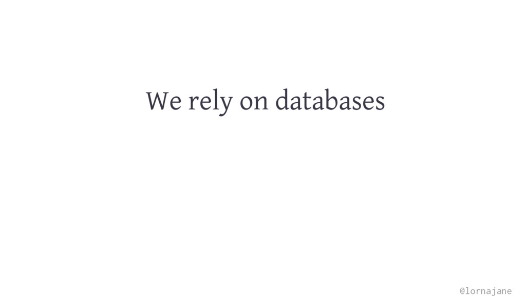 We rely on databases @lornajane