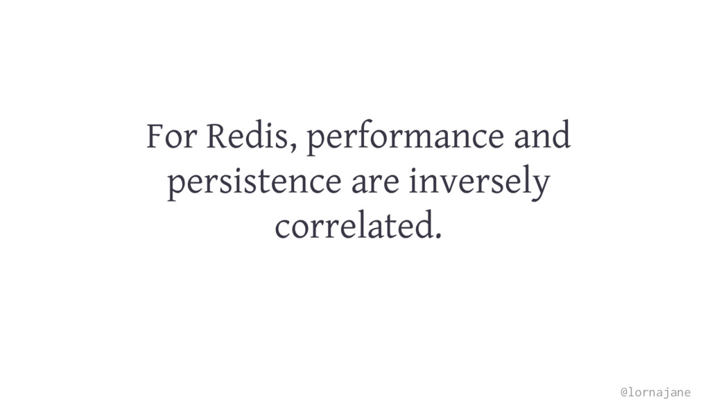 For Redis, performance and persistence are inve...