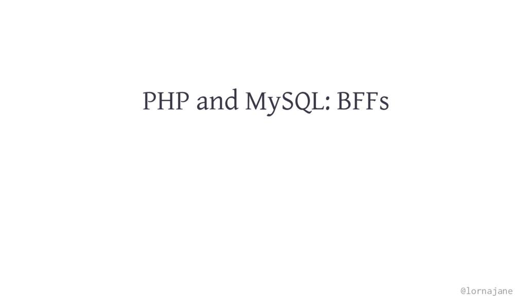 PHP and MySQL: BFFs @lornajane
