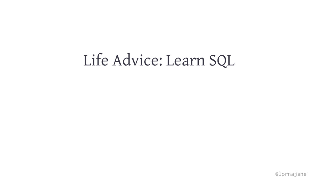 Life Advice: Learn SQL @lornajane