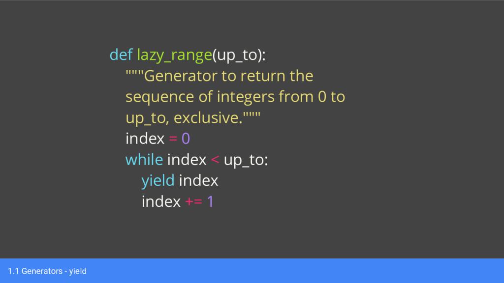 "1.1 Generators - yield def lazy_range(up_to): ""..."