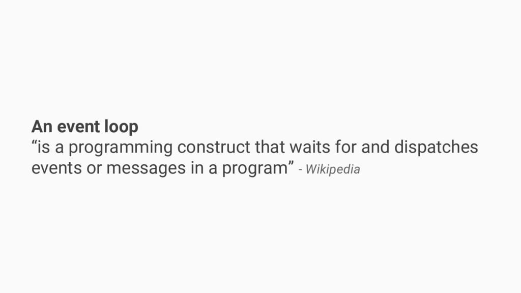 """An event loop """"is a programming construct that ..."""