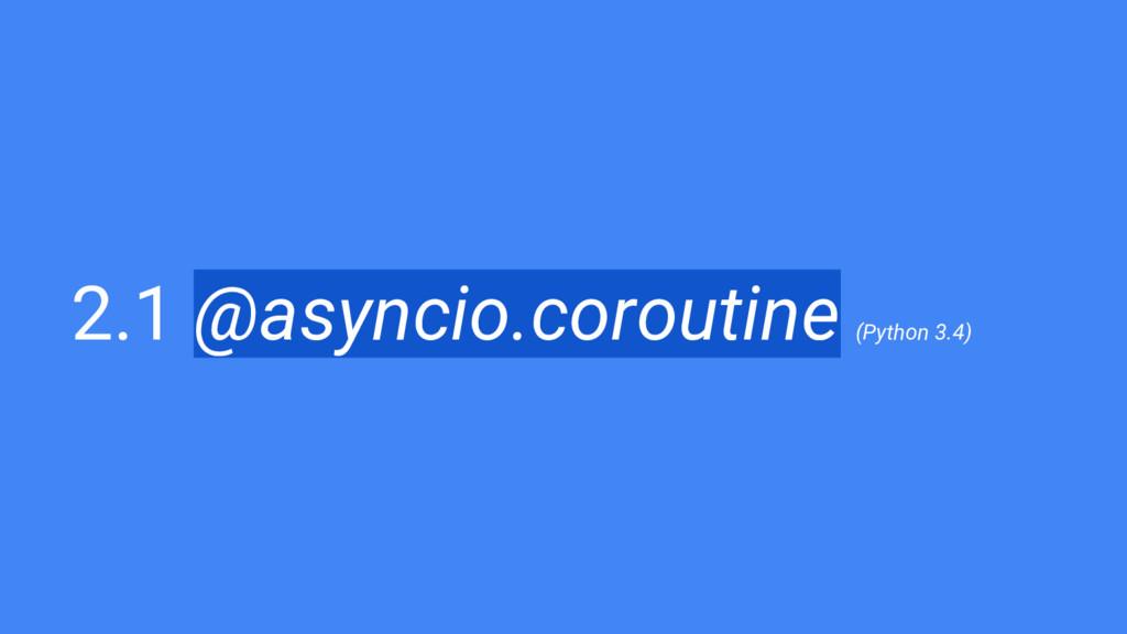 2.1 @asyncio.coroutine (Python 3.4)