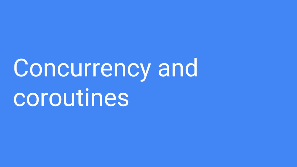 Concurrency and coroutines