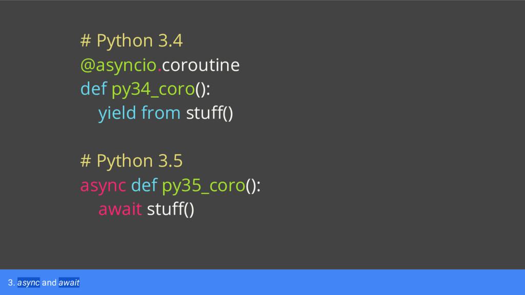 3. async and await # Python 3.4 @asyncio.corout...