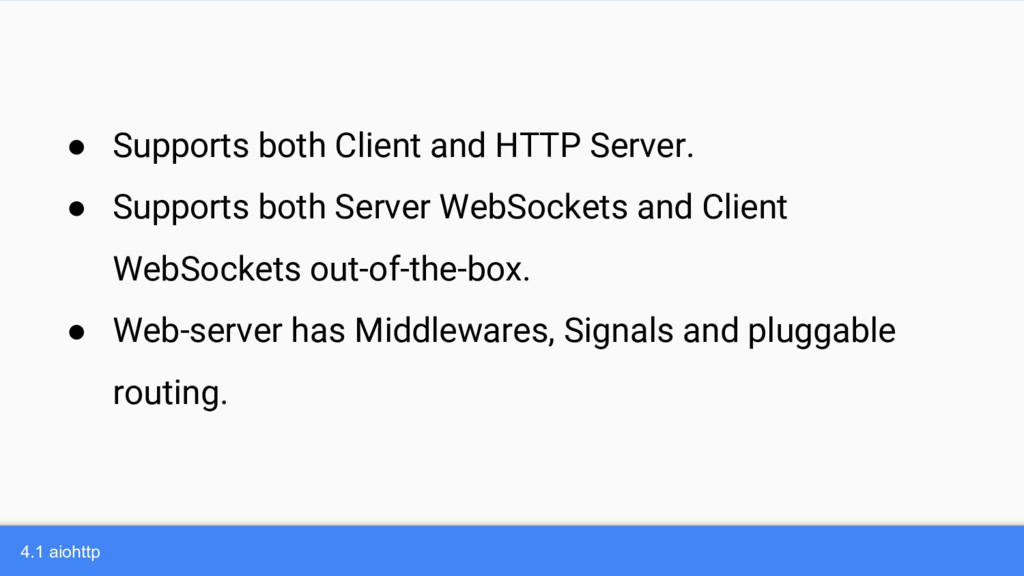 4.1 aiohttp ● Supports both Client and HTTP Ser...