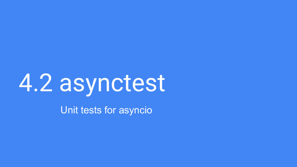4.2 asynctest Unit tests for asyncio