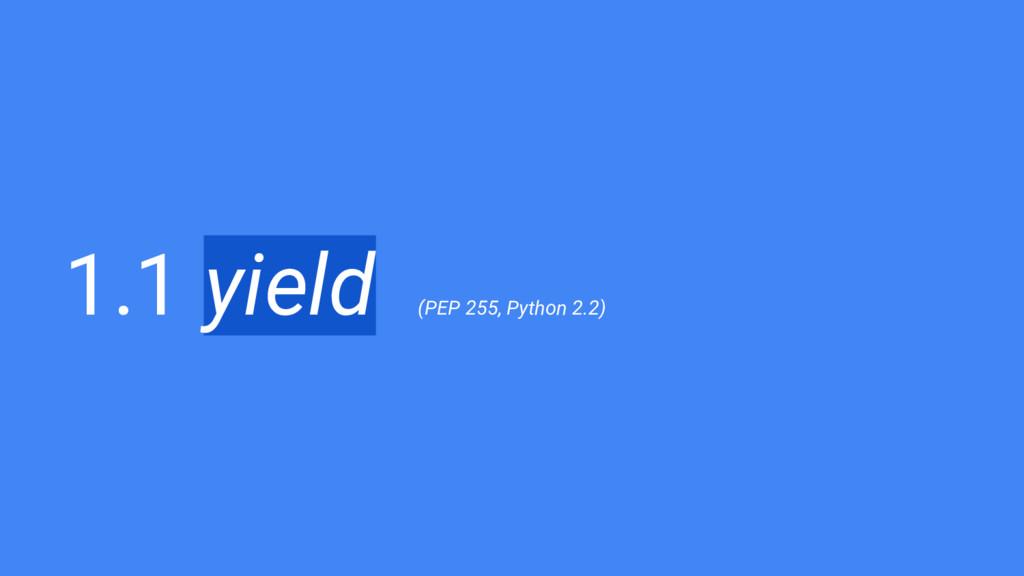 1.1 yield (PEP 255, Python 2.2)