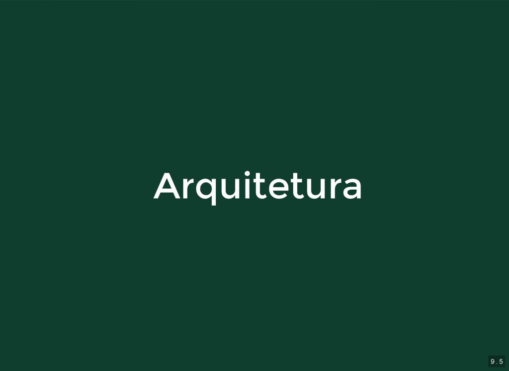 9 . 5 Arquitetura Arquitetura