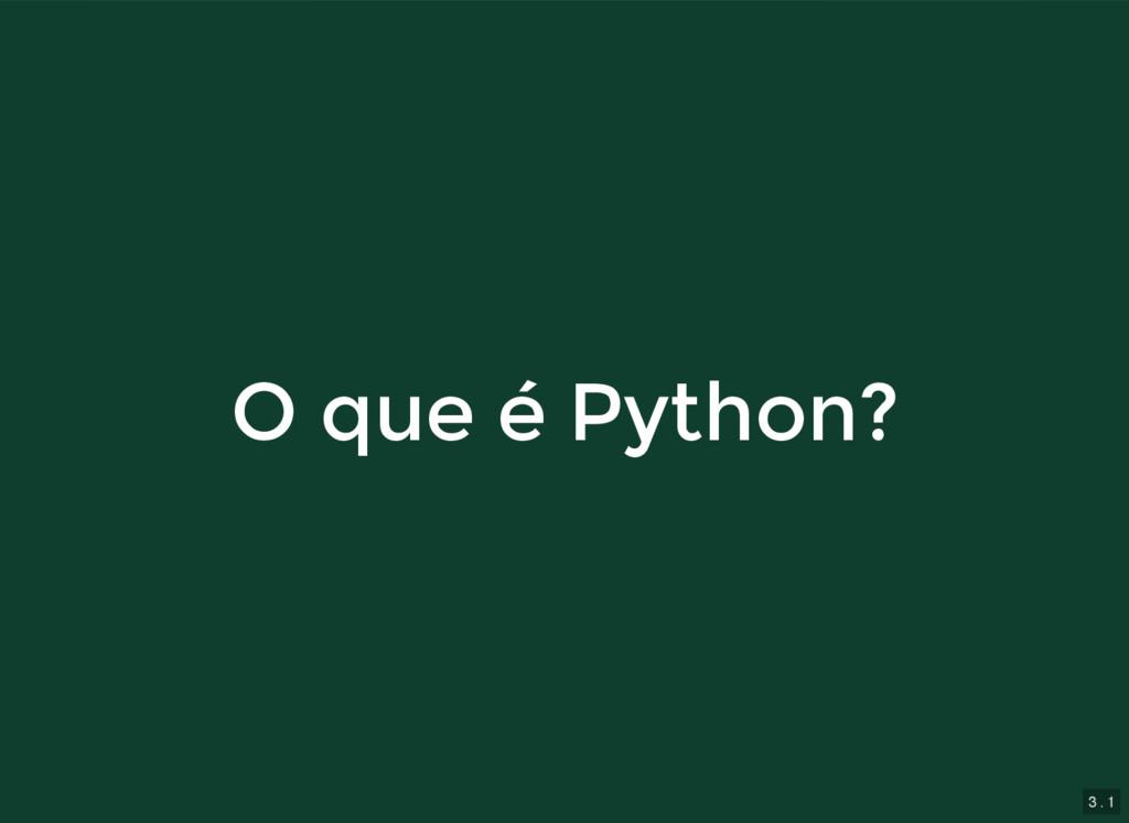 3 . 1 O que é Python? O que é Python?