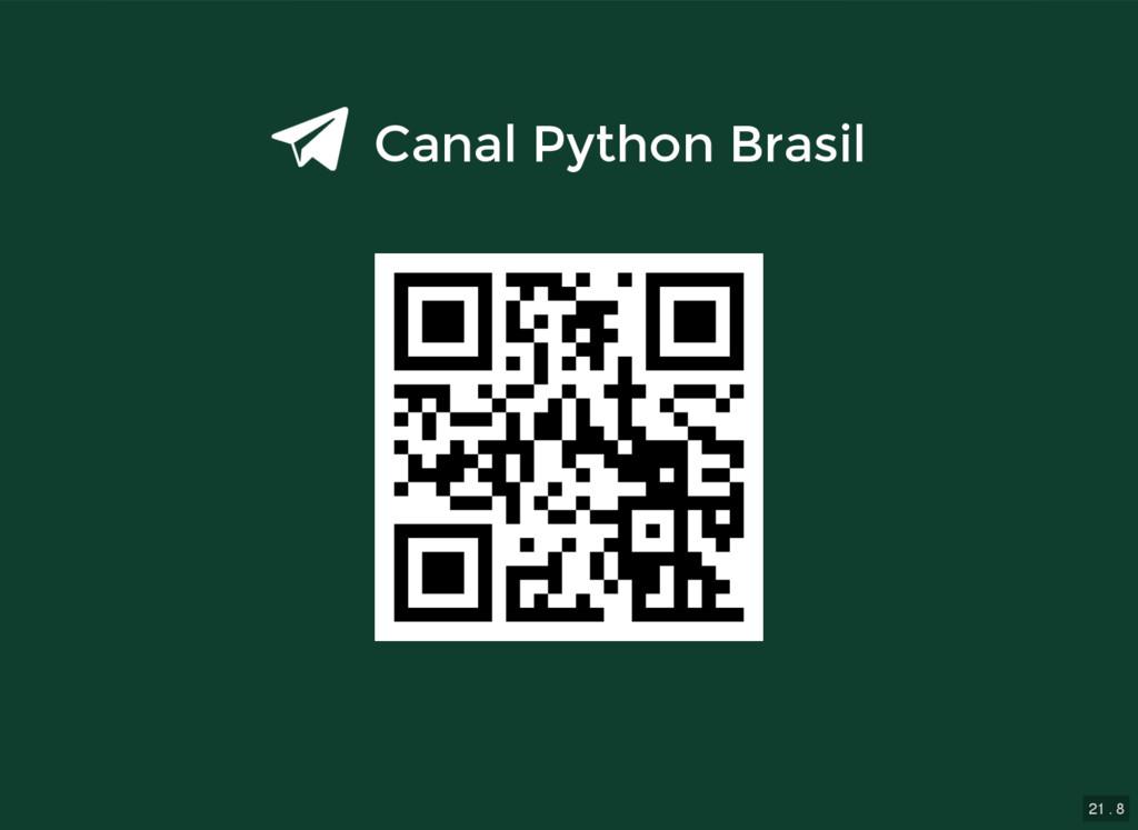 21 . 8 Canal Python Brasil Canal Python Brasil