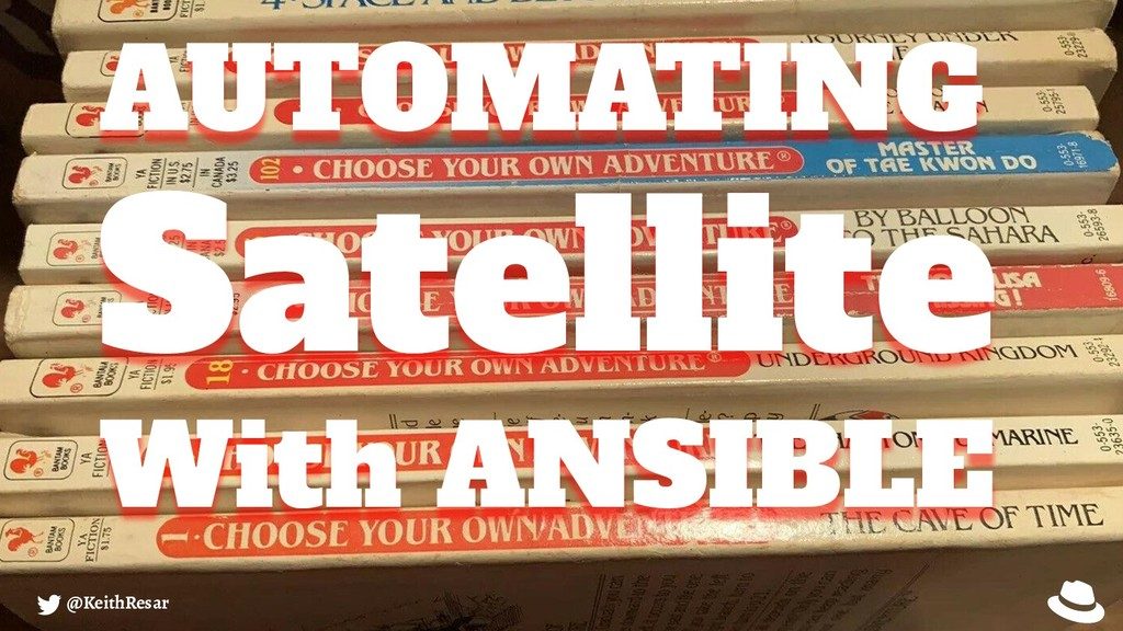 AUTOMATING Satellite With ANSIBLE @KeithResar