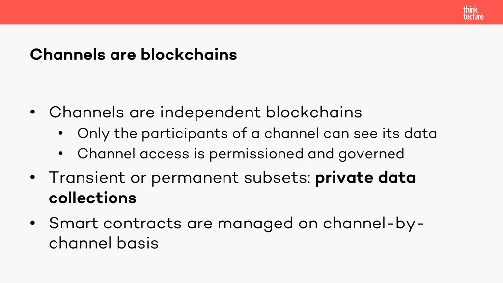 • Channels are independent blockchains • Only t...