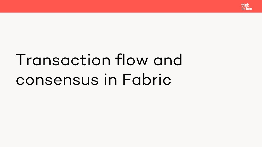 Transaction flow and consensus in Fabric