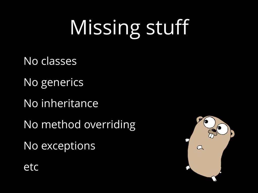 Missing stuff No classes No generics No inherita...