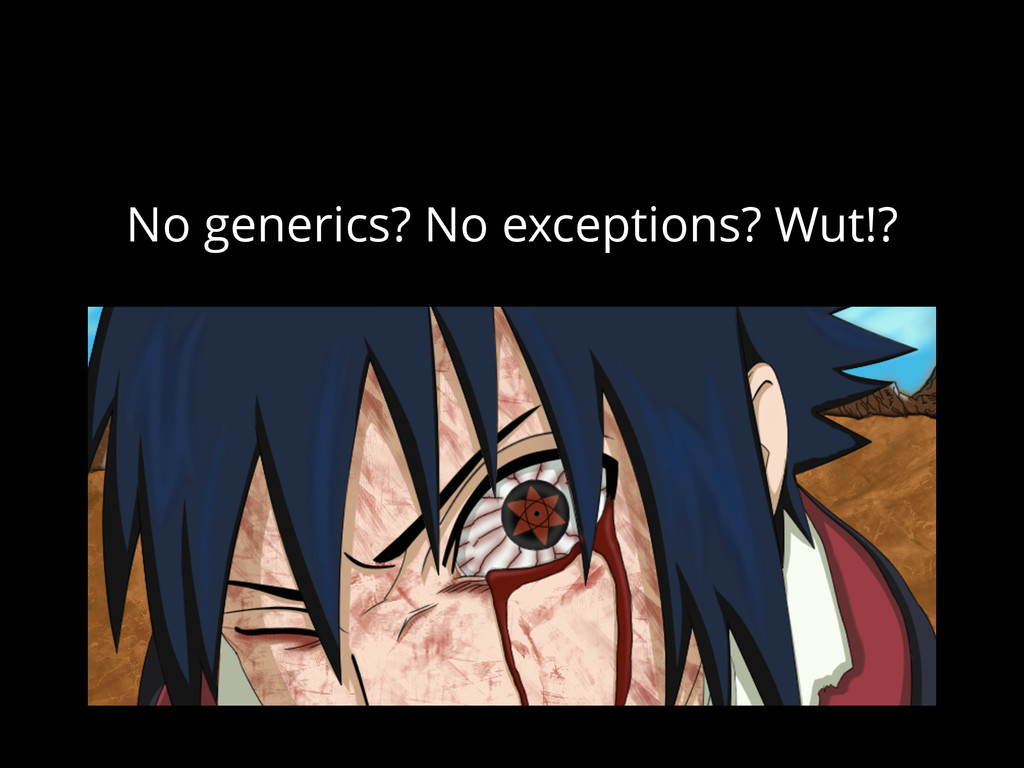 No generics? No exceptions? Wut!?