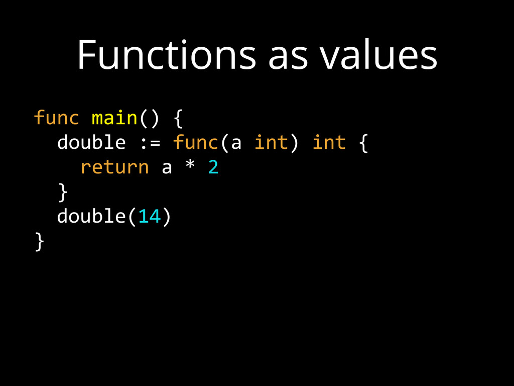 func main() {    double := func(a int) ...