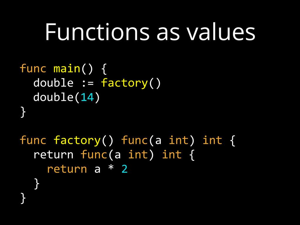 func main() {    double := factory()   ...