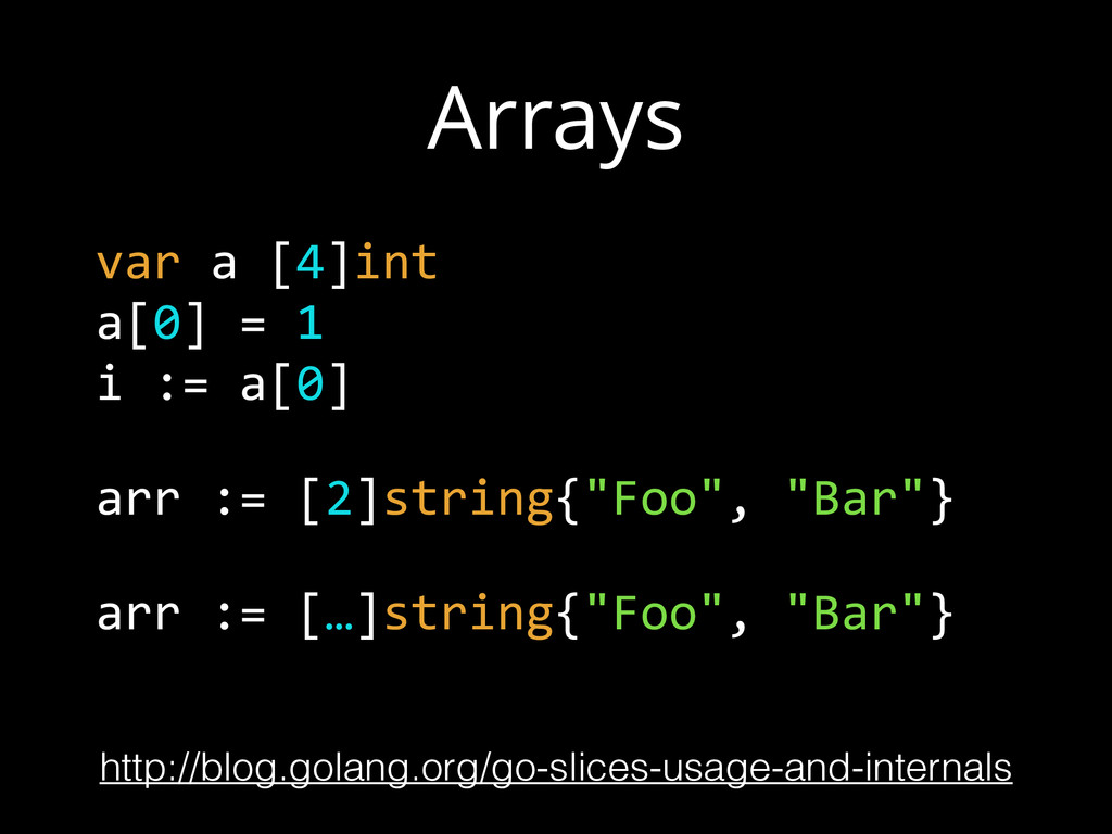 Arrays var a [4]int  a[0] = 1  i := a[0...