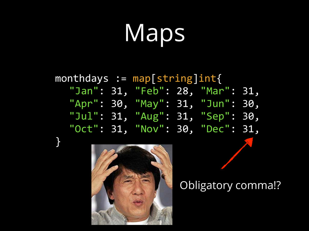 Maps   monthdays := map[string]int{      ...