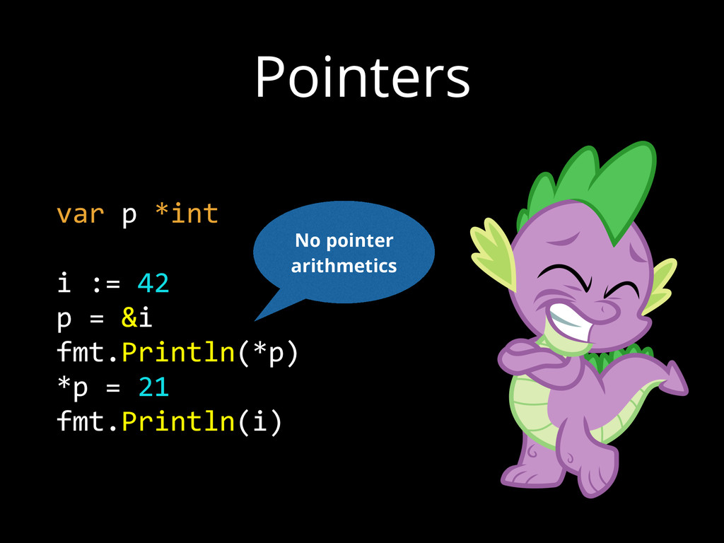 Pointers var p *int  i := 42  p = &i  ...