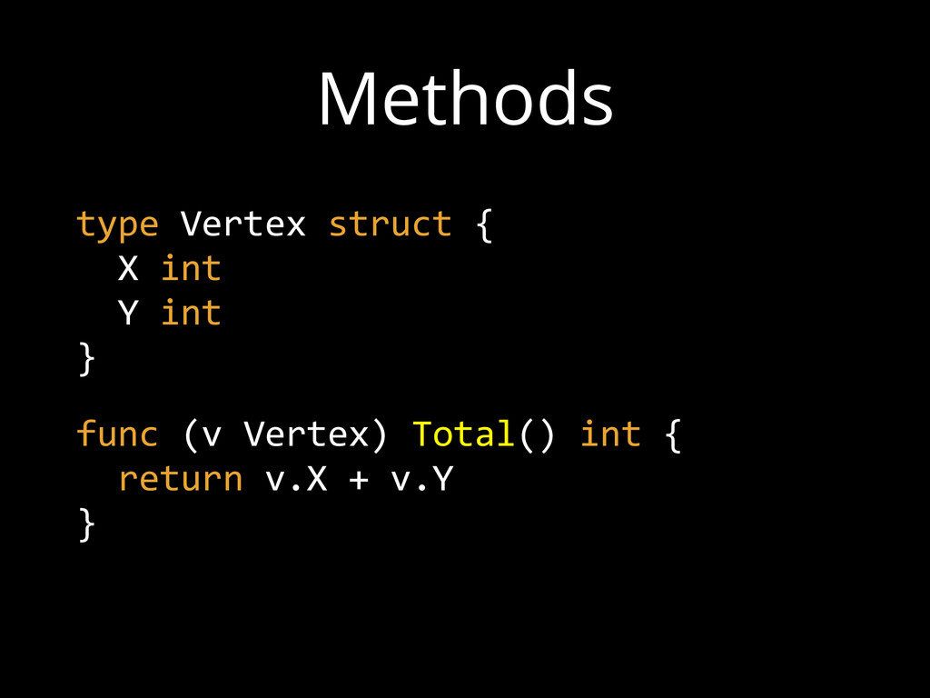 Methods type Vertex struct {    X int  ...