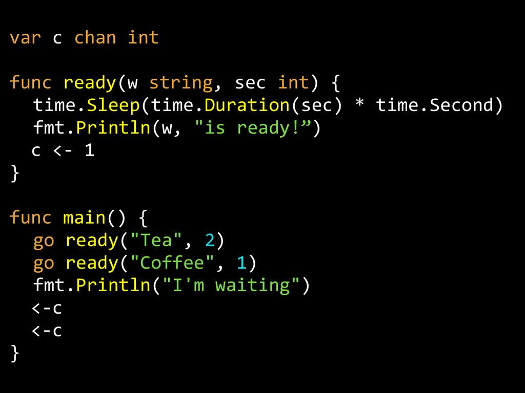 var c chan int  func ready(w string, sec...