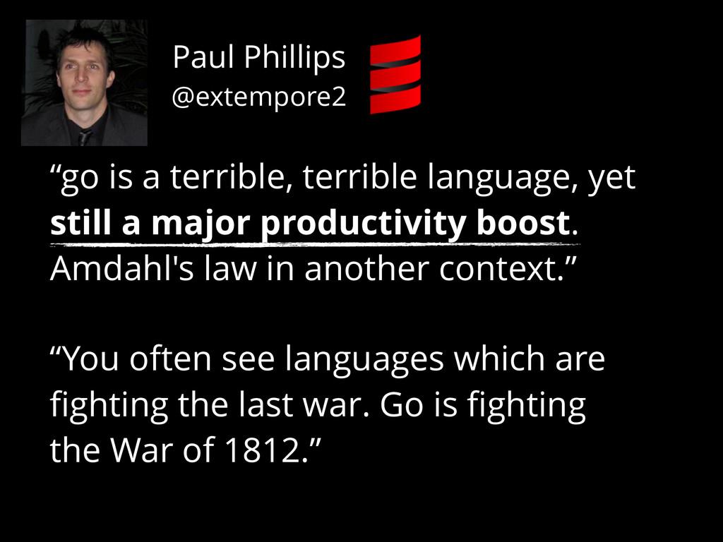 "Paul Phillips @extempore2 ""go is a terrible, te..."