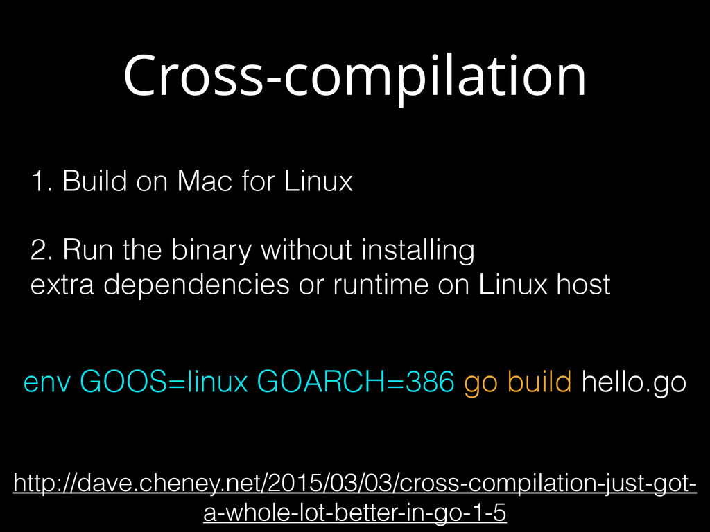 Cross-compilation http://dave.cheney.net/2015/0...