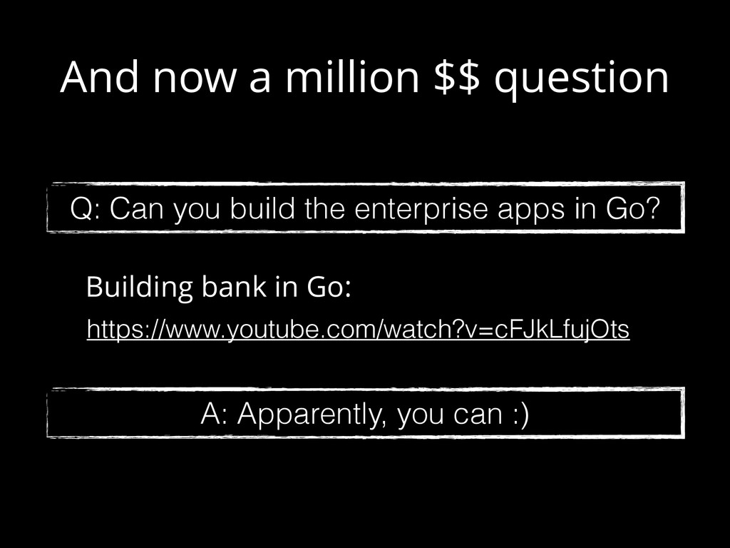 Q: Can you build the enterprise apps in Go? And...