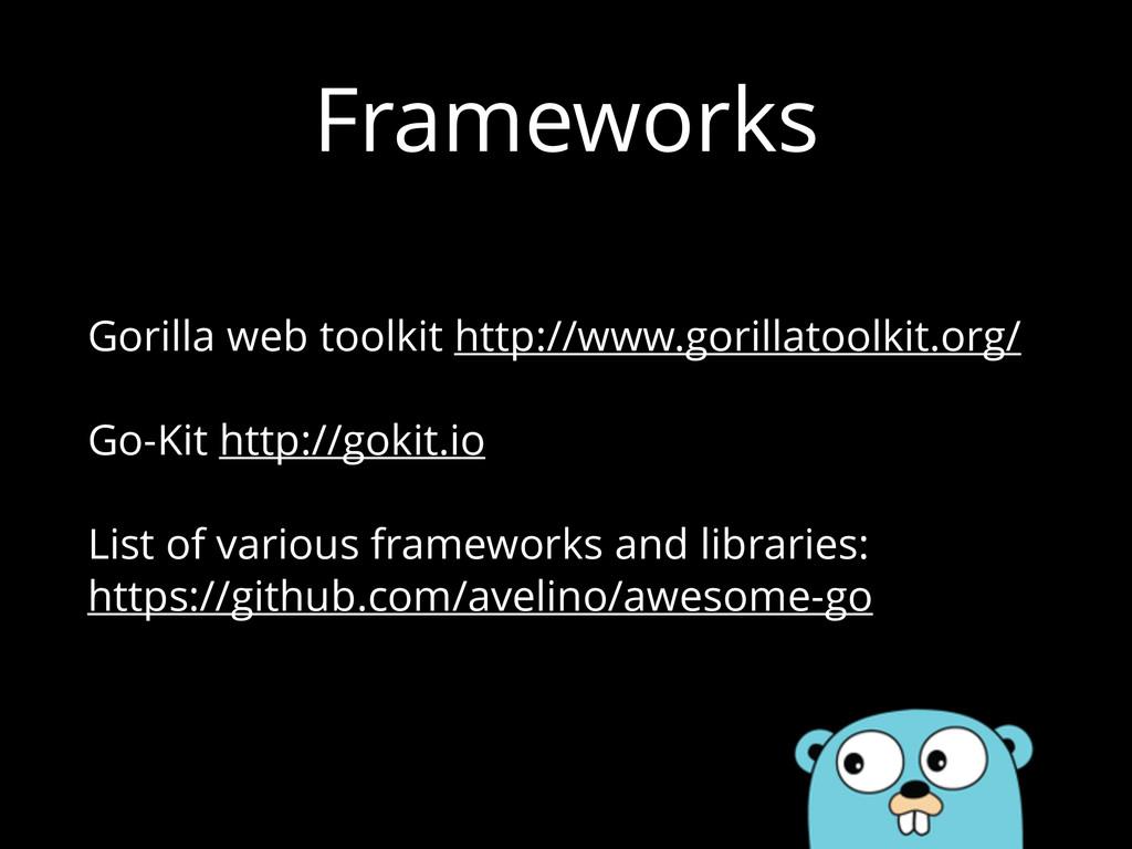 Frameworks Gorilla web toolkit http://www.goril...