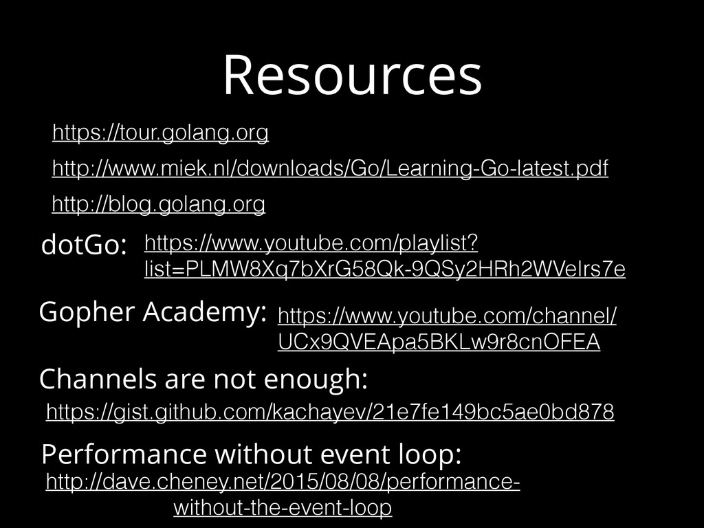 Resources http://www.miek.nl/downloads/Go/Learn...