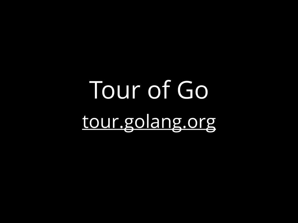 Tour of Go tour.golang.org