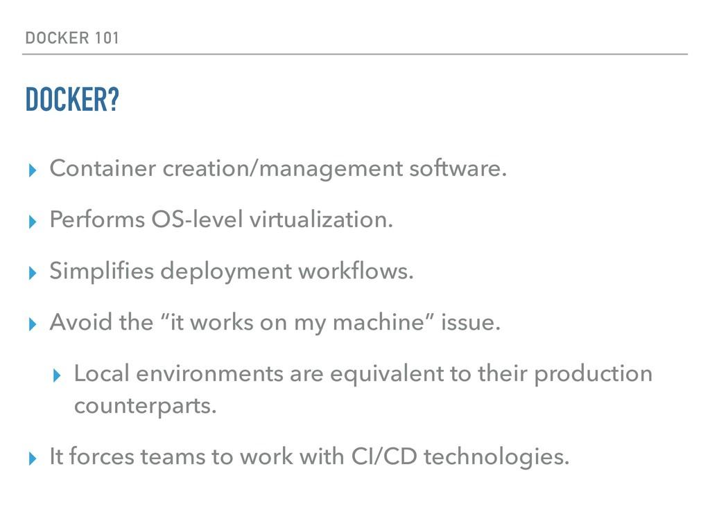 DOCKER 101 DOCKER? ▸ Container creation/managem...