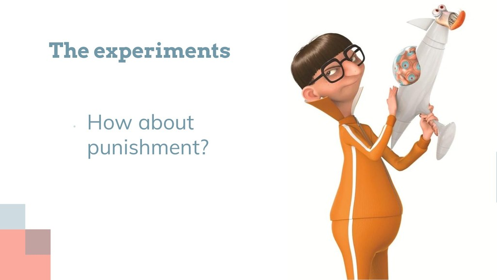 • How about punishment? The experiments