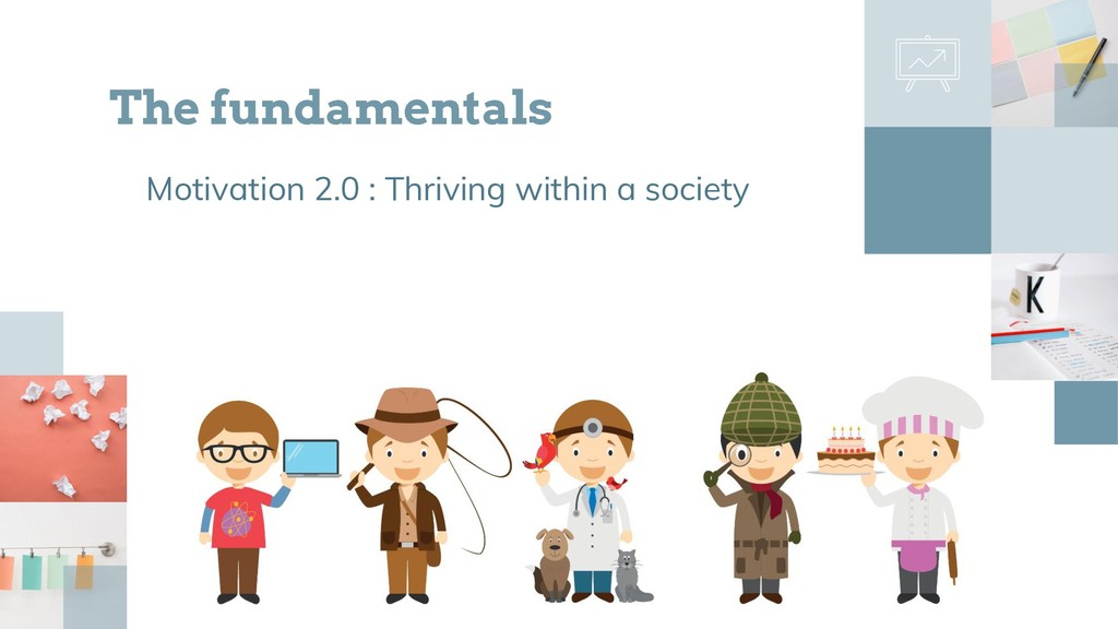 Motivation 2.0 : Thriving within a society The ...