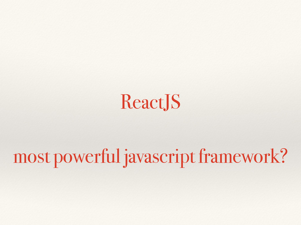 ReactJS most powerful javascript framework?