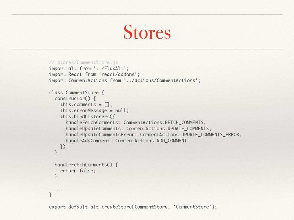 Stores // stores/CommentStore.js import alt fro...