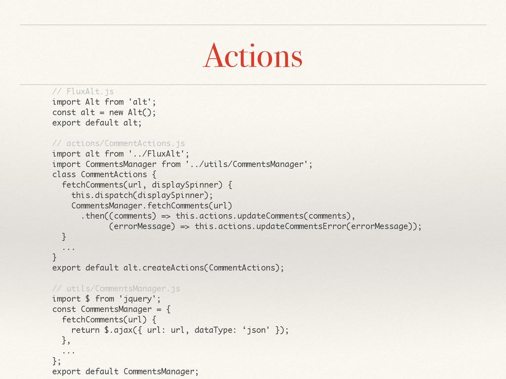 Actions // FluxAlt.js import Alt from 'alt'; co...