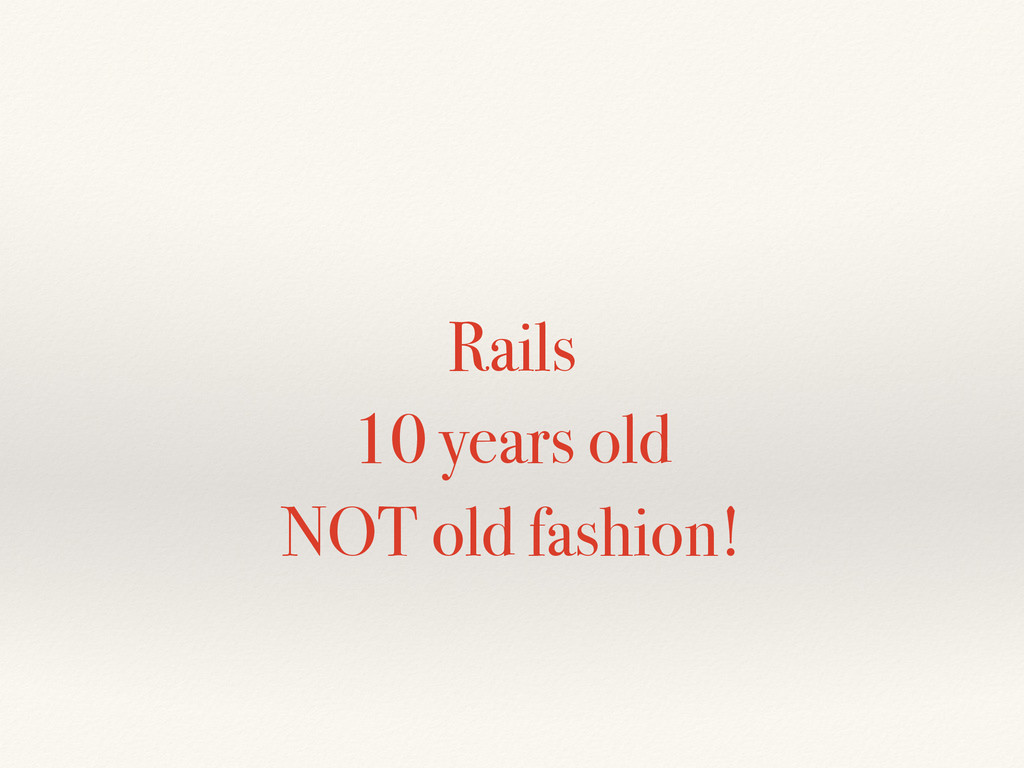 Rails 10 years old NOT old fashion!