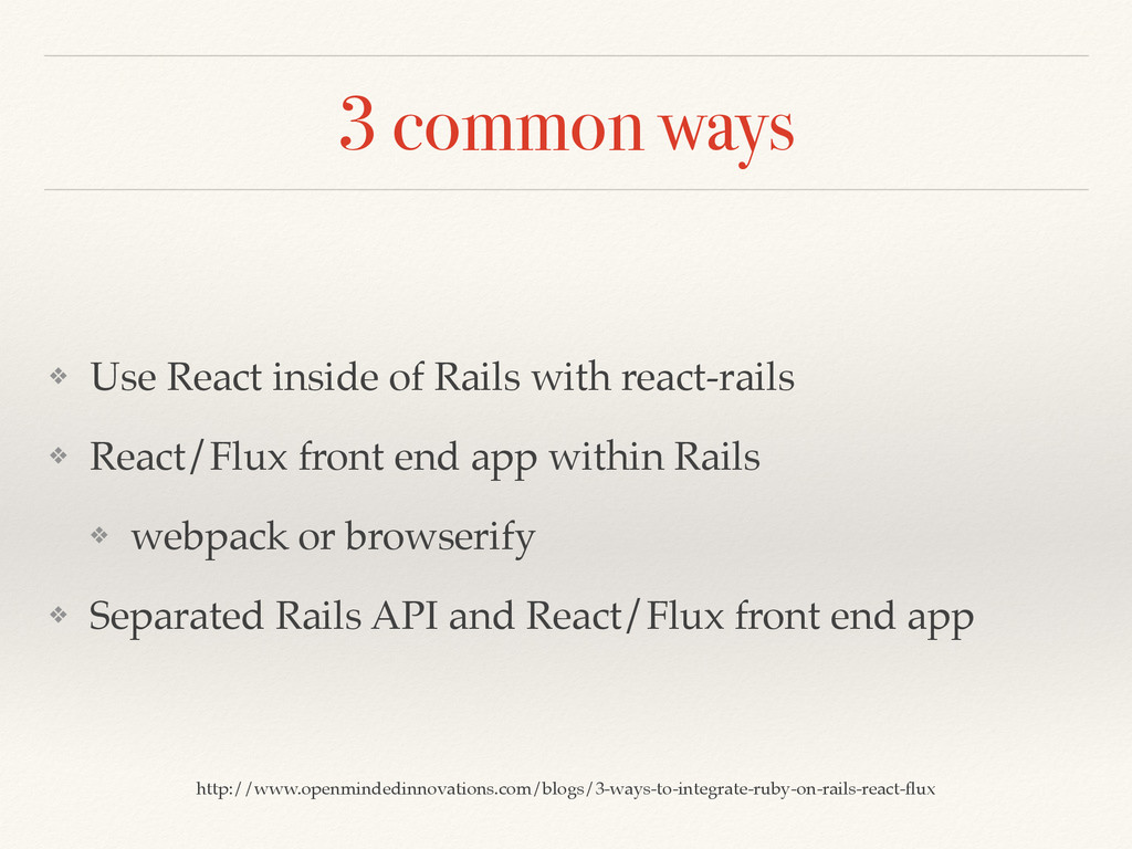 3 common ways ❖ Use React inside of Rails with ...