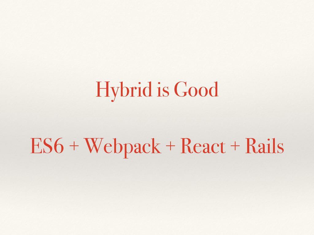 Hybrid is Good ES6 + Webpack + React + Rails