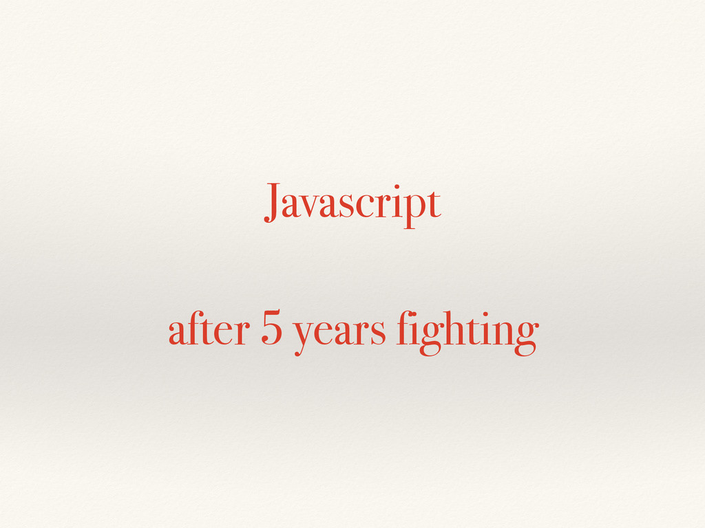 Javascript after 5 years fighting