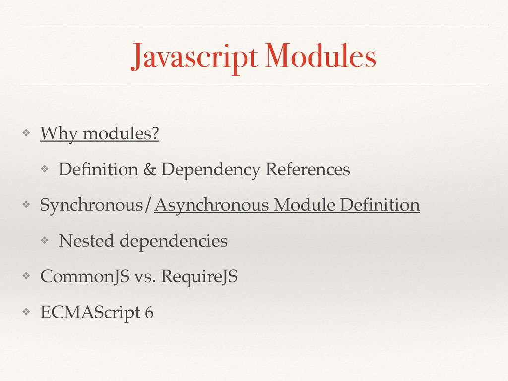 Javascript Modules ❖ Why modules? ❖ Definition &...