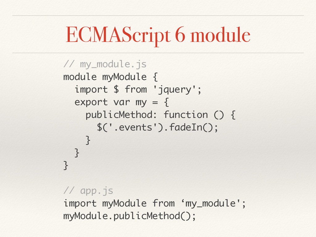 ECMAScript 6 module // my_module.js module myMo...